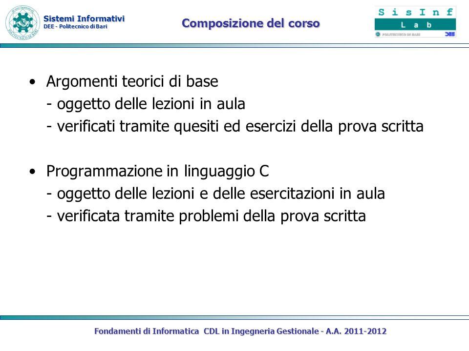 Sistemi Informativi DEE - Politecnico di Bari Composizione del corso Argomenti teorici di base - oggetto delle lezioni in aula - verificati tramite qu