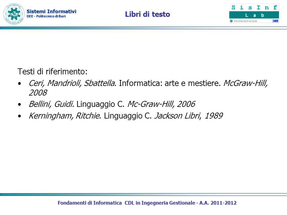 Sistemi Informativi DEE - Politecnico di Bari Libri di testo Testi di riferimento: Ceri, Mandrioli, Sbattella. Informatica: arte e mestiere. McGraw-Hi