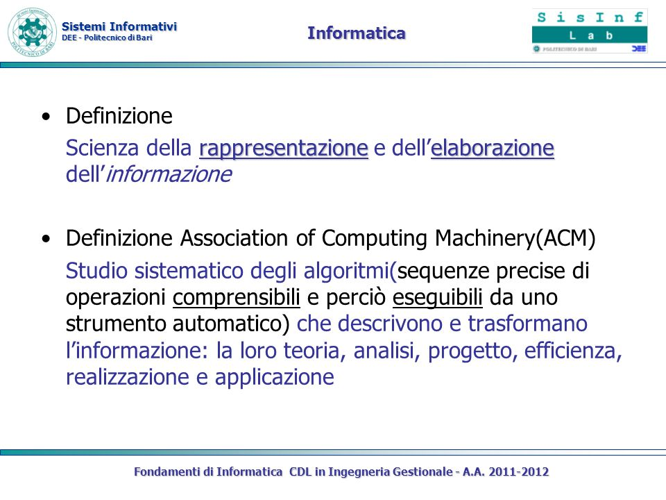 Sistemi Informativi DEE - Politecnico di Bari Informatica Definizione rappresentazioneelaborazione Scienza della rappresentazione e dellelaborazione d