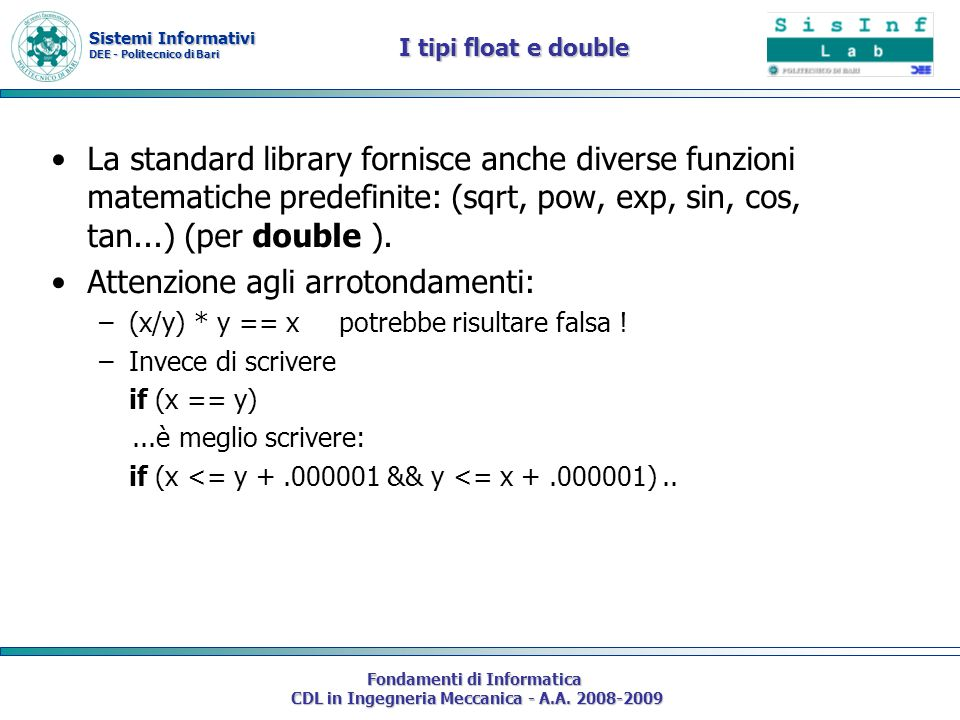 Sistemi Informativi DEE - Politecnico di Bari Fondamenti di Informatica CDL in Ingegneria Meccanica - A.A. 2008-2009 I tipi float e double La standard