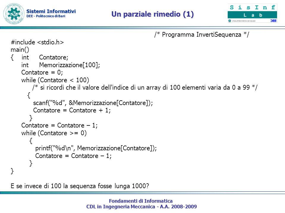 Sistemi Informativi DEE - Politecnico di Bari Fondamenti di Informatica CDL in Ingegneria Meccanica - A.A. 2008-2009 Un parziale rimedio (1) /* Progra