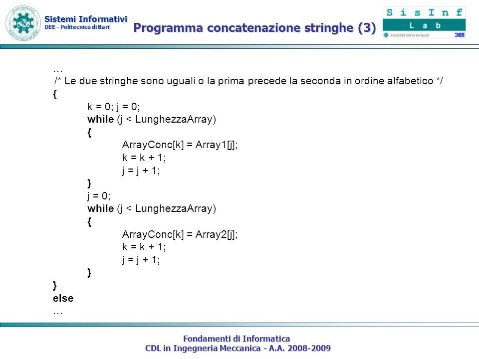 Sistemi Informativi DEE - Politecnico di Bari Fondamenti di Informatica CDL in Ingegneria Meccanica - A.A. 2008-2009 … /* Le due stringhe sono uguali