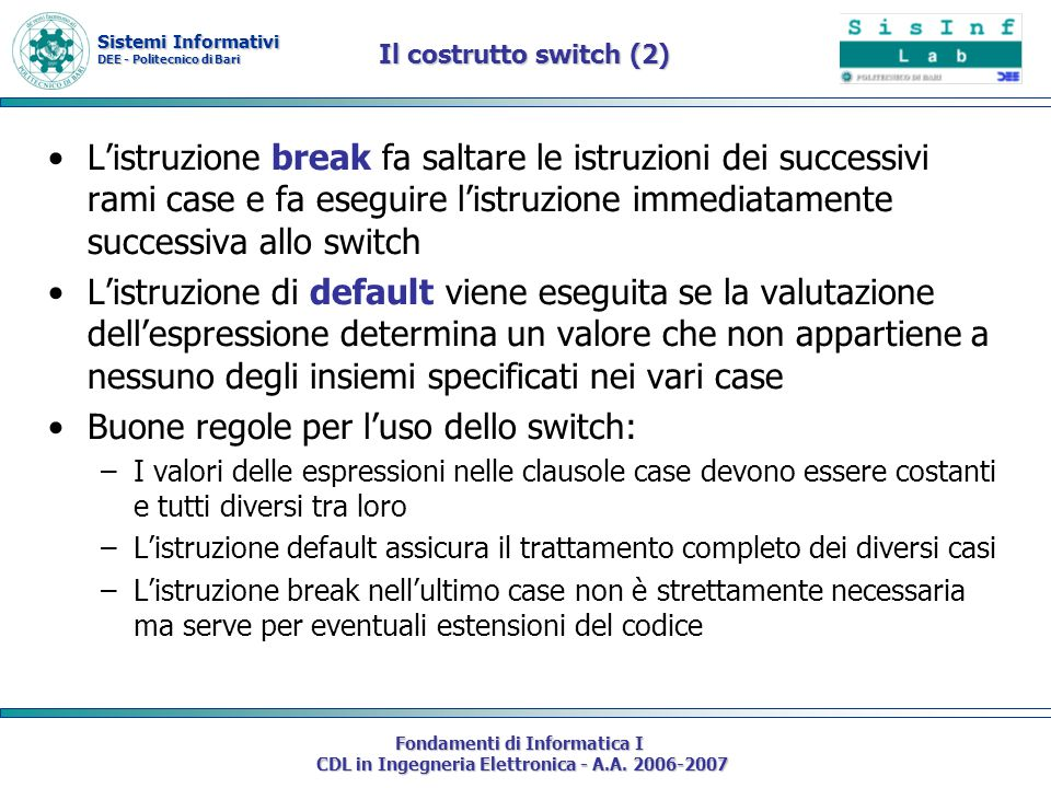 Sistemi Informativi DEE - Politecnico di Bari Fondamenti di Informatica I CDL in Ingegneria Elettronica - A.A. 2006-2007 Listruzione break fa saltare