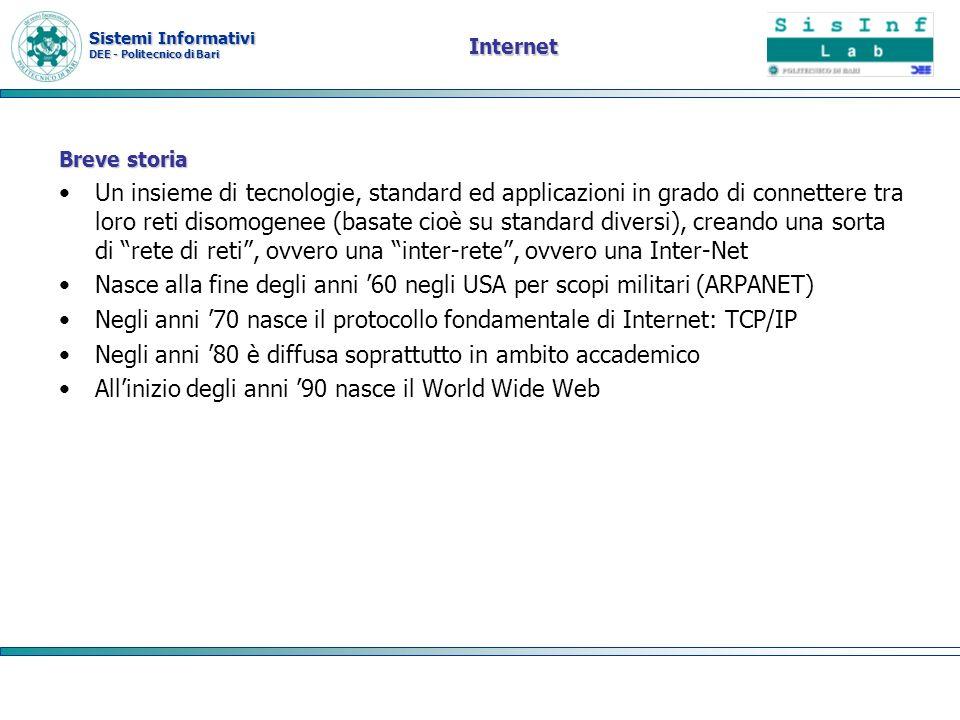 Sistemi Informativi DEE - Politecnico di Bari Internet Breve storia Un insieme di tecnologie, standard ed applicazioni in grado di connettere tra loro