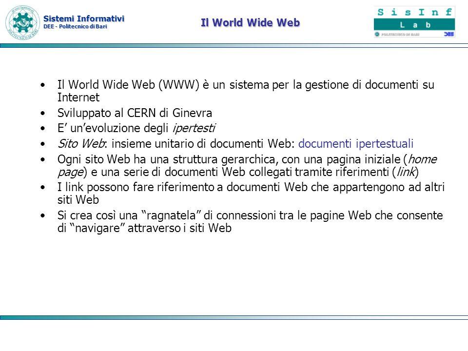 Sistemi Informativi DEE - Politecnico di Bari Il World Wide Web Il World Wide Web (WWW) è un sistema per la gestione di documenti su Internet Sviluppa