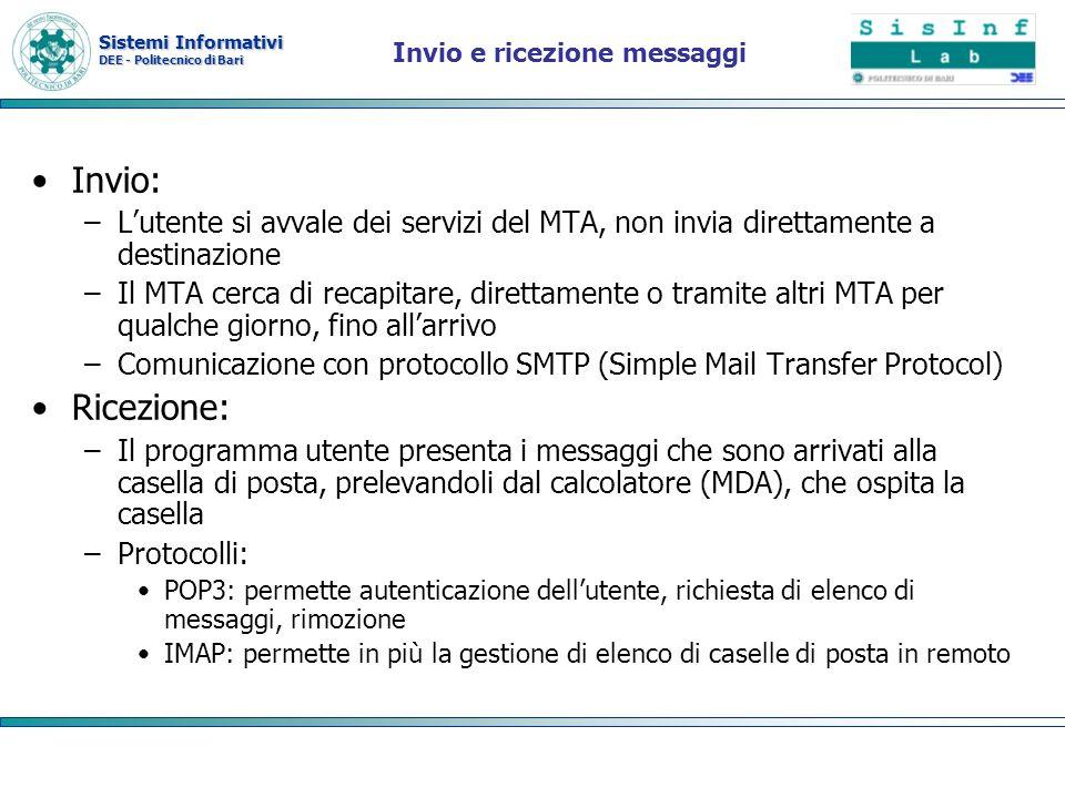 Sistemi Informativi DEE - Politecnico di Bari Invio e ricezione messaggi Invio: –Lutente si avvale dei servizi del MTA, non invia direttamente a desti