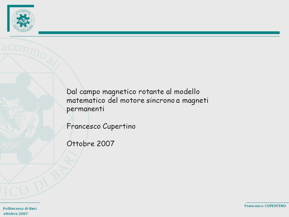 Politecnico di Bari ottobre 2007 Francesco CUPERTINO Dal campo magnetico rotante al modello matematico del motore sincrono a magneti permanenti France