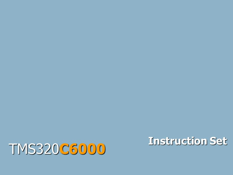 2 C6xx Instruction Set - Operands ADD.L1 A0, A1, A2 ADD.L2 -5, B3, B4 ADD.L1 A2, A3, A5:A4 ADD.L1 A2, A5:A4, A5:A4 ADD.L2 3, B9:B8, B9:B8