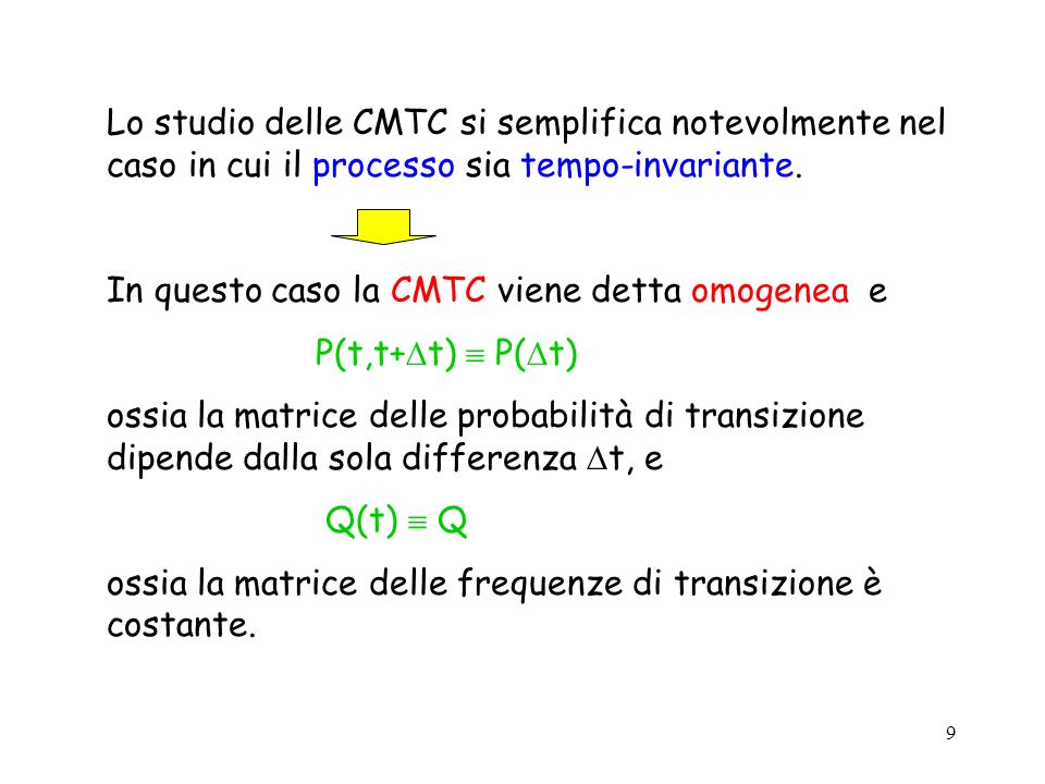 9 Lo studio delle CMTC si semplifica notevolmente nel caso in cui il processo sia tempo-invariante. In questo caso la CMTC viene detta omogenea e P(t,