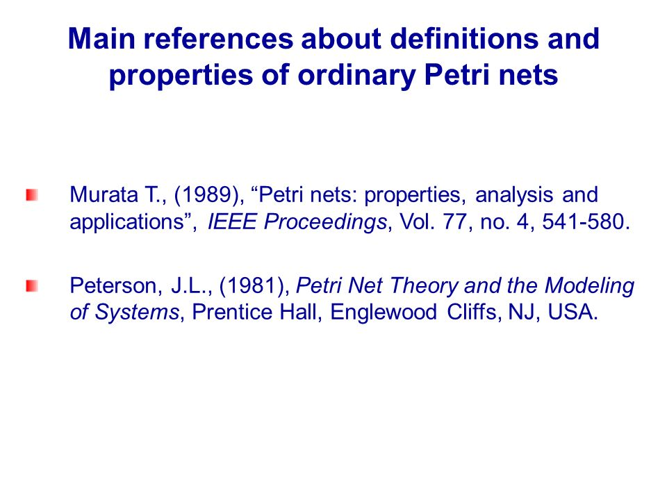 Definitions A Petri net is a bipartite directed graph consisting of two kinds of nodes: places and transitions – –Places typically represent conditions within the system being modeled.