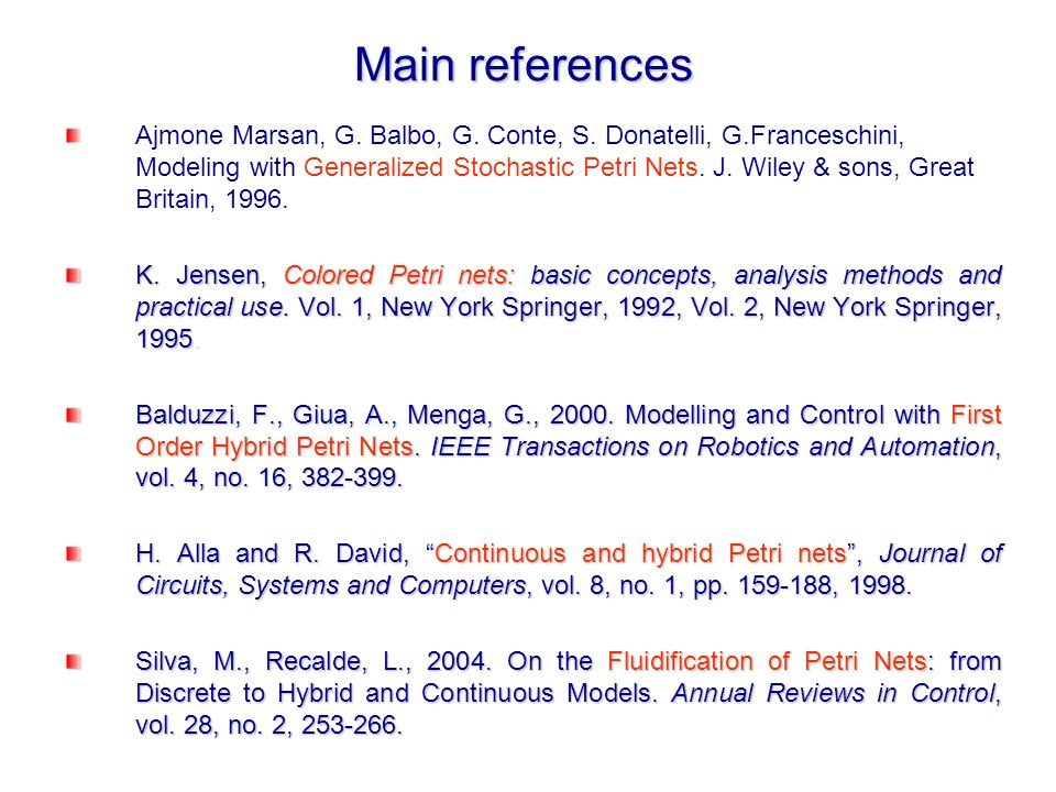 Main references Ajmone Marsan, G. Balbo, G. Conte, S. Donatelli, G.Franceschini, Modeling with Generalized Stochastic Petri Nets. J. Wiley & sons, Gre
