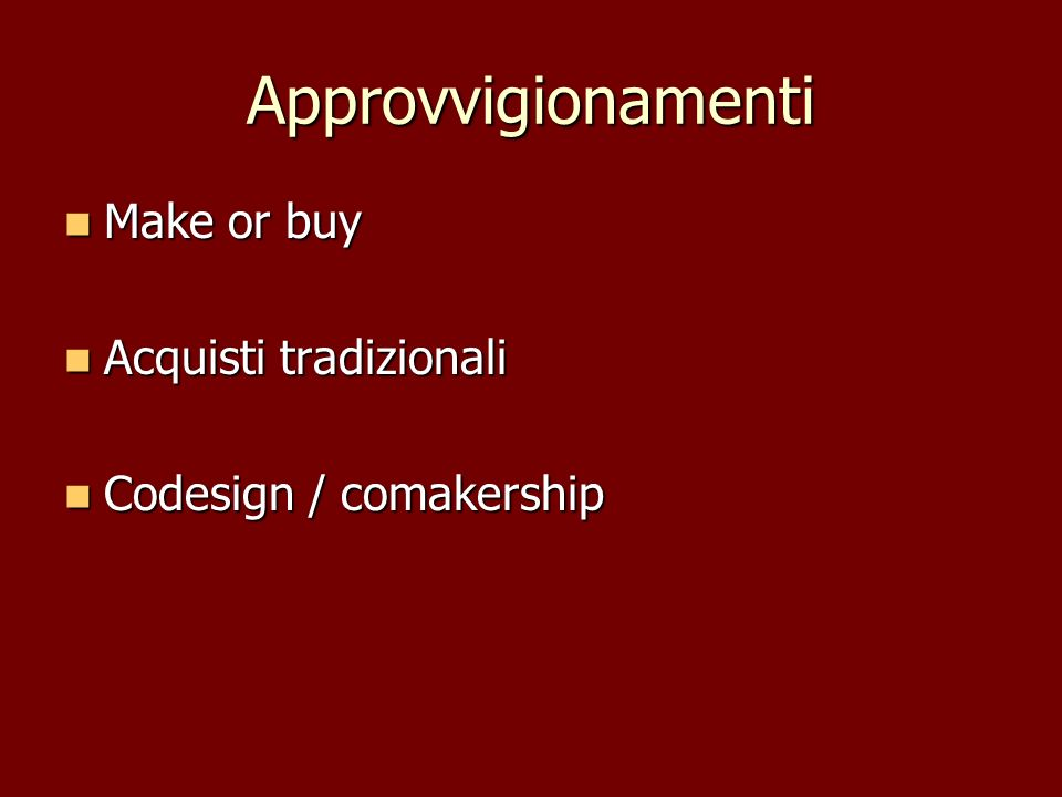 Approvvigionamenti Make or buy Make or buy Acquisti tradizionali Acquisti tradizionali Codesign / comakership Codesign / comakership