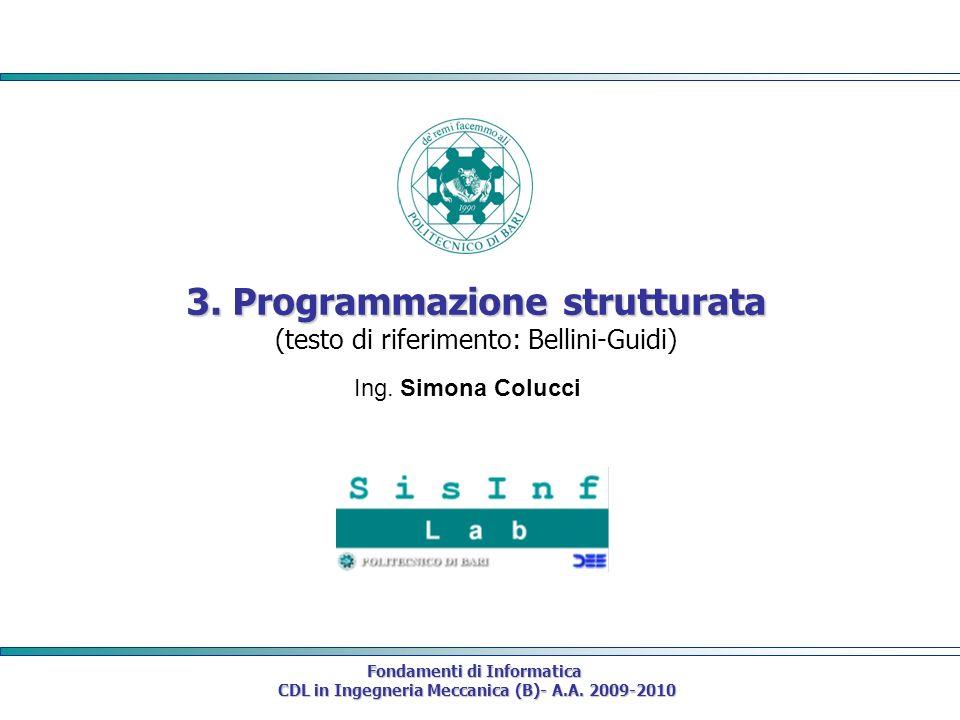 Fondamenti di Informatica CDL in Ingegneria Meccanica (B)- A.A. 2009-2010 CDL in Ingegneria Meccanica (B)- A.A. 2009-2010 3. Programmazione strutturat
