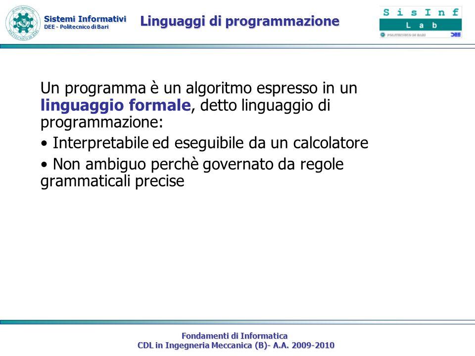 Sistemi Informativi DEE - Politecnico di Bari Fondamenti di Informatica CDL in Ingegneria Meccanica (B)- A.A. 2009-2010 Un programma è un algoritmo es