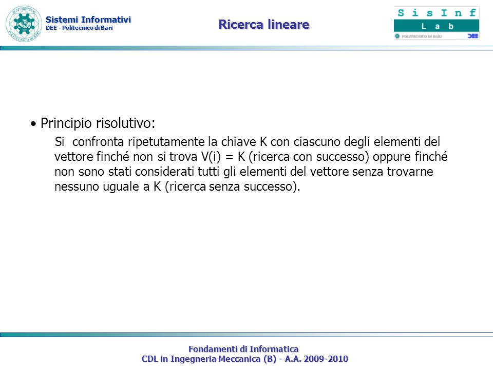 Sistemi Informativi DEE - Politecnico di Bari Fondamenti di Informatica CDL in Ingegneria Meccanica (B) - A.A. 2009-2010 Ricerca lineare Principio ris