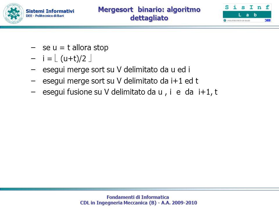Sistemi Informativi DEE - Politecnico di Bari Fondamenti di Informatica CDL in Ingegneria Meccanica (B) - A.A. 2009-2010 Mergesort binario: algoritmo