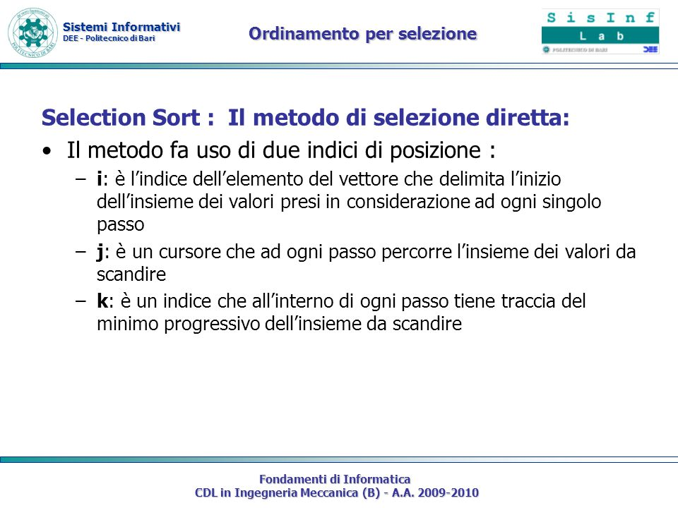 Sistemi Informativi DEE - Politecnico di Bari Fondamenti di Informatica CDL in Ingegneria Meccanica (B) - A.A. 2009-2010 Ordinamento per selezione Sel