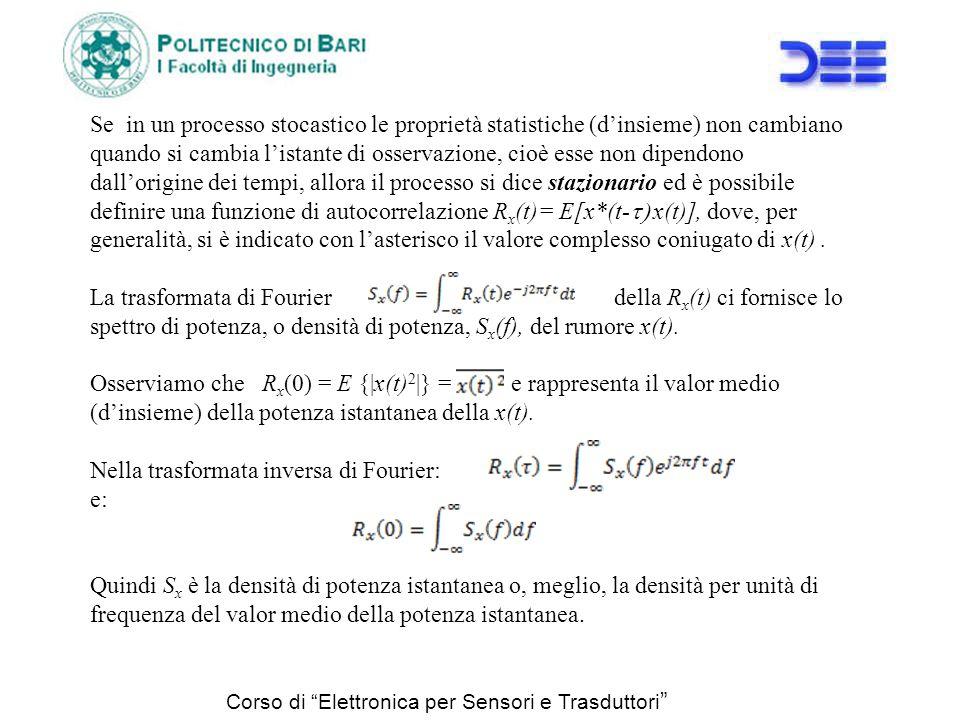 Corso di Elettronica per Sensori e Trasduttori Se in un processo stocastico le proprietà statistiche (dinsieme) non cambiano quando si cambia listante