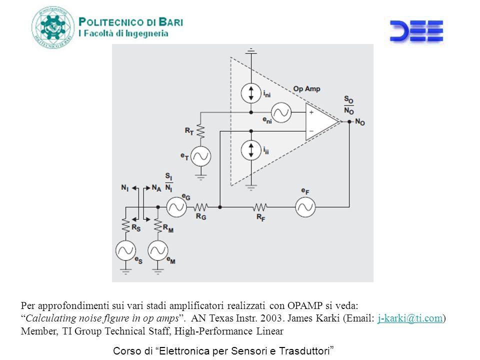 Corso di Elettronica per Sensori e Trasduttori Per approfondimenti sui vari stadi amplificatori realizzati con OPAMP si veda: Calculating noise figure