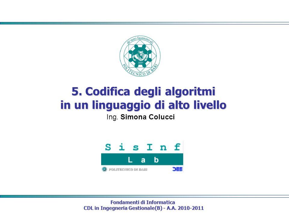 Fondamenti di Informatica CDL in Ingegneria Gestionale(B) - A.A. 2010-2011 CDL in Ingegneria Gestionale(B) - A.A. 2010-2011 5. Codifica degli algoritm