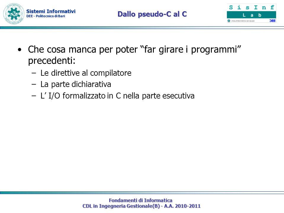 Sistemi Informativi DEE - Politecnico di Bari Fondamenti di Informatica CDL in Ingegneria Gestionale(B) - A.A. 2010-2011 Dallo pseudo-C al C Che cosa