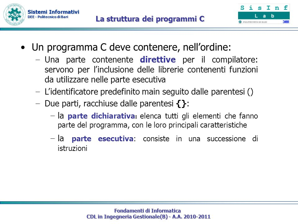 Sistemi Informativi DEE - Politecnico di Bari Fondamenti di Informatica CDL in Ingegneria Gestionale(B) - A.A. 2010-2011 La struttura dei programmi C