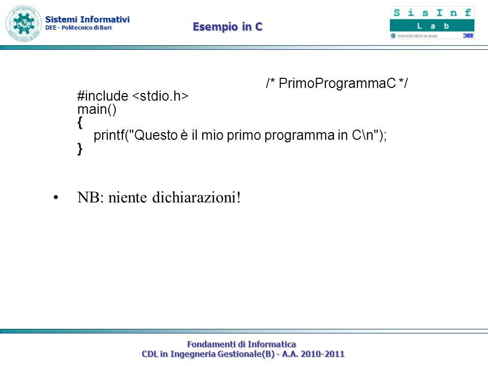 Sistemi Informativi DEE - Politecnico di Bari Fondamenti di Informatica CDL in Ingegneria Gestionale(B) - A.A. 2010-2011 Esempio in C /* PrimoProgramm
