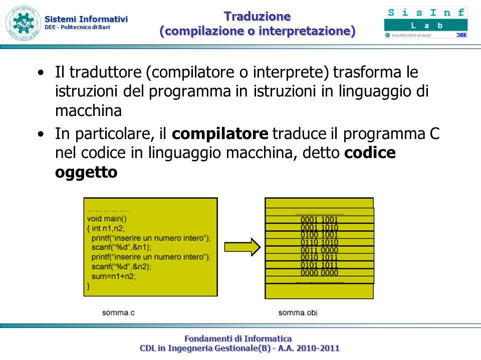 Sistemi Informativi DEE - Politecnico di Bari Fondamenti di Informatica CDL in Ingegneria Gestionale(B) - A.A. 2010-2011 Traduzione (compilazione o in