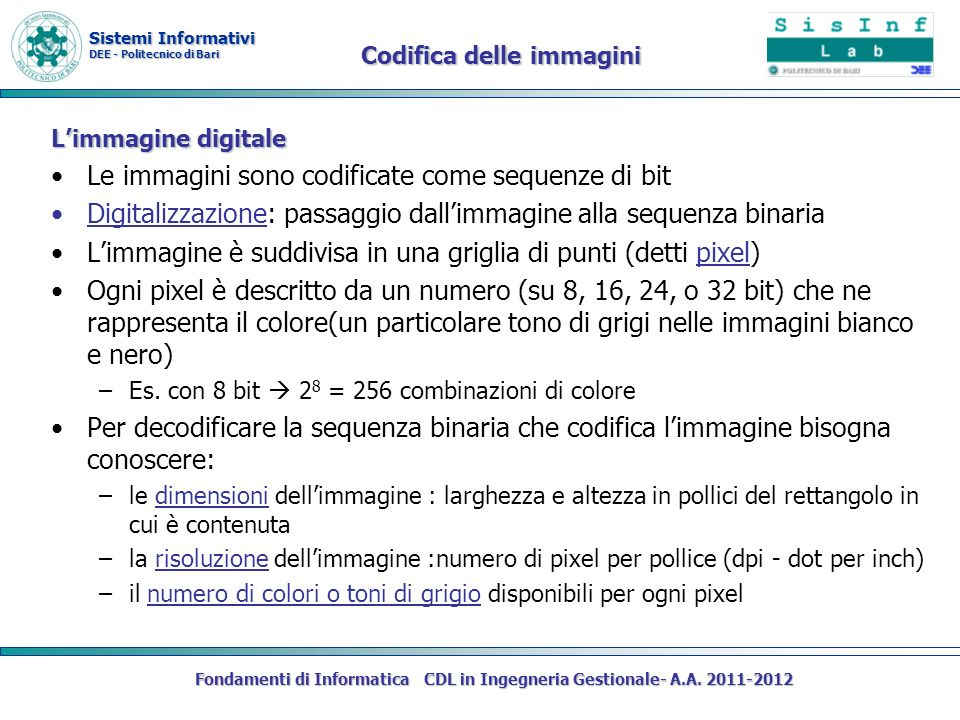 Sistemi Informativi DEE - Politecnico di Bari Fondamenti di Informatica CDL in Ingegneria Gestionale- A.A. 2011-2012 Limmagine digitale Le immagini so