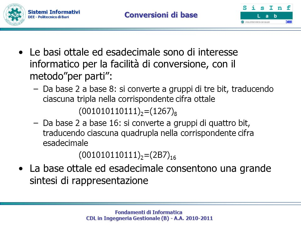 Sistemi Informativi DEE - Politecnico di Bari Fondamenti di Informatica CDL in Ingegneria Gestionale (B) - A.A. 2010-2011 Conversioni di base Le basi