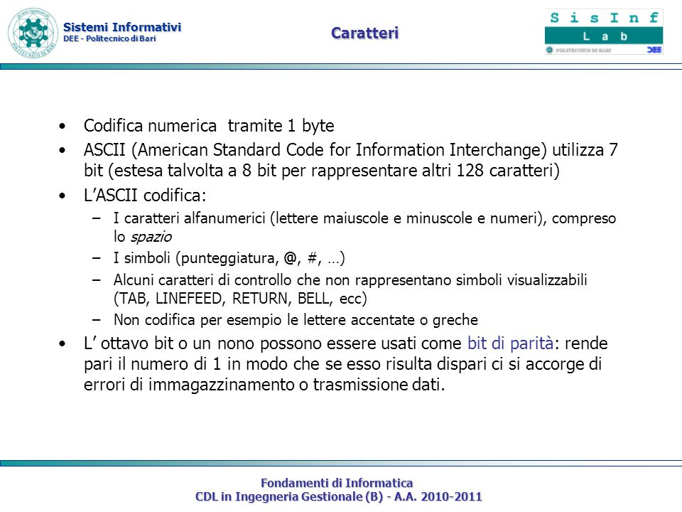 Sistemi Informativi DEE - Politecnico di Bari Fondamenti di Informatica CDL in Ingegneria Gestionale (B) - A.A. 2010-2011 Caratteri Codifica numerica
