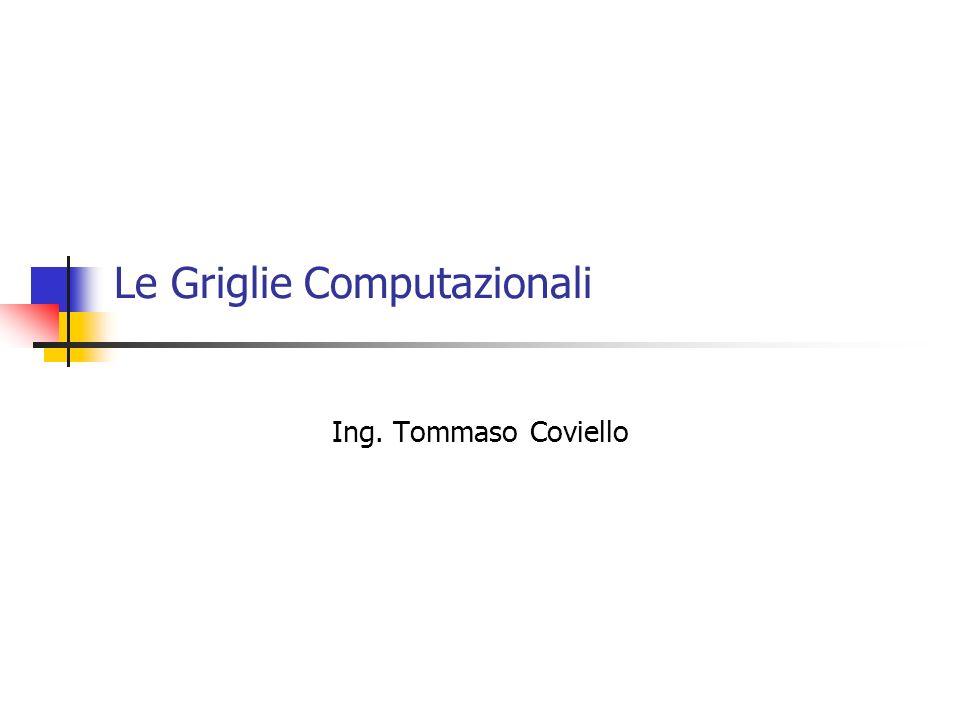 Le Griglie Computazionali Ing. Tommaso Coviello