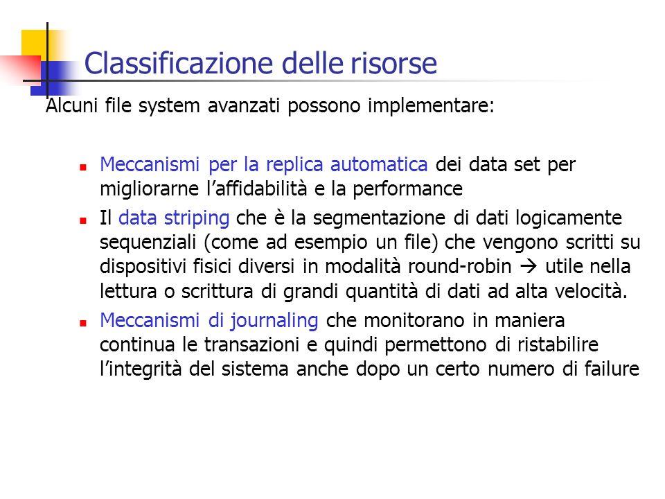 Classificazione delle risorse Alcuni file system avanzati possono implementare: Meccanismi per la replica automatica dei data set per migliorarne laff