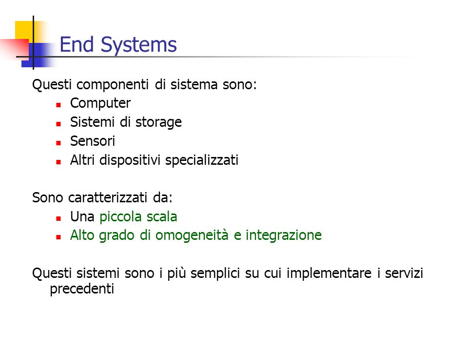 End Systems Questi componenti di sistema sono: Computer Sistemi di storage Sensori Altri dispositivi specializzati Sono caratterizzati da: Una piccola