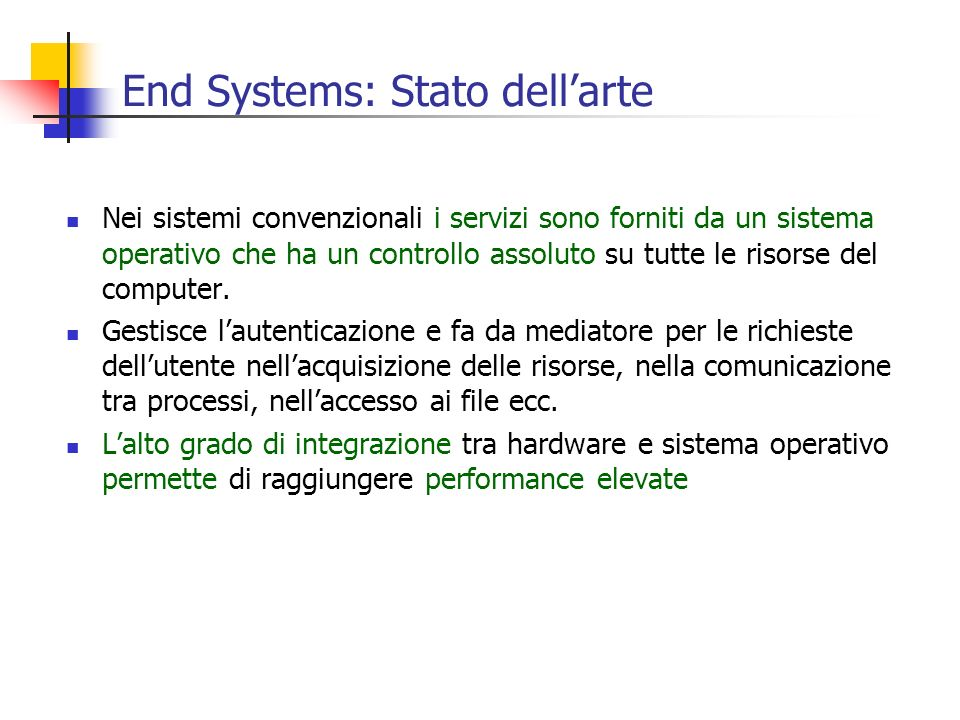 End Systems: Stato dellarte Nei sistemi convenzionali i servizi sono forniti da un sistema operativo che ha un controllo assoluto su tutte le risorse