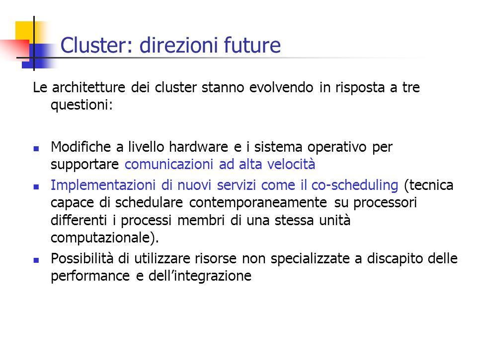 Cluster: direzioni future Le architetture dei cluster stanno evolvendo in risposta a tre questioni: Modifiche a livello hardware e i sistema operativo