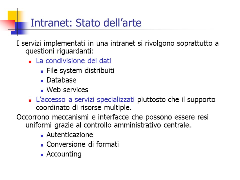 Intranet: Stato dellarte I servizi implementati in una intranet si rivolgono soprattutto a questioni riguardanti: La condivisione dei dati File system
