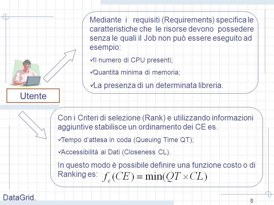 8 Utente Mediante i requisiti (Requirements) specifica le caratteristiche che le risorse devono possedere senza le quali il Job non può essere eseguito ad esempio: Il numero di CPU presenti; Quantità minima di memoria; La presenza di un determinata libreria.