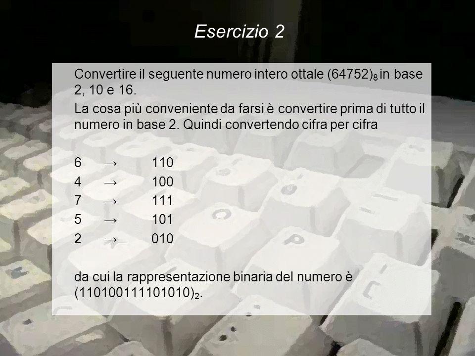 Convertire il seguente numero intero ottale (64752) 8 in base 2, 10 e 16.