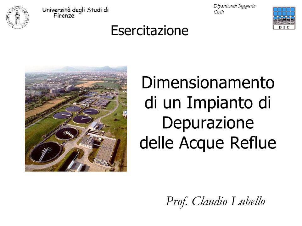 Dimensionamento di un Impianto di Depurazione delle Acque Reflue Esercitazione Università degli Studi di Firenze Dipartimento Ingegneria Civile Prof.