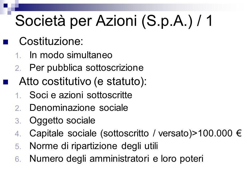 Società per Azioni (S.p.A.) / 1 Costituzione: 1. In modo simultaneo 2. Per pubblica sottoscrizione Atto costitutivo (e statuto): 1. Soci e azioni sott