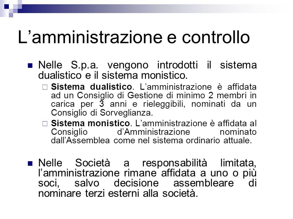 Lamministrazione e controllo Nelle S.p.a. vengono introdotti il sistema dualistico e il sistema monistico. Sistema dualistico. Lamministrazione è affi