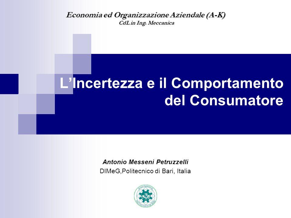Rischio A seconda del diverso livello di incertezza, i consumatori tendono ad assumersi un determinato rischio