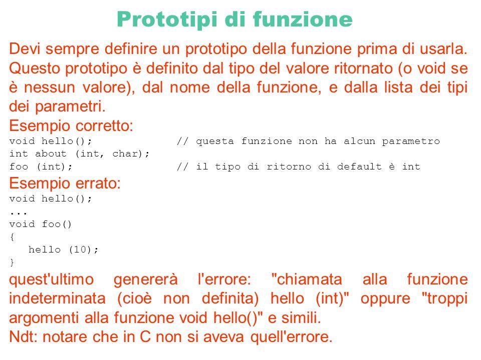 Prototipi di funzione Devi sempre definire un prototipo della funzione prima di usarla. Questo prototipo è definito dal tipo del valore ritornato (o v