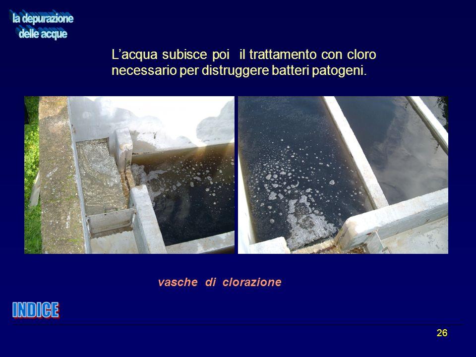 26 vasche di clorazione Lacqua subisce poi il trattamento con cloro necessario per distruggere batteri patogeni.