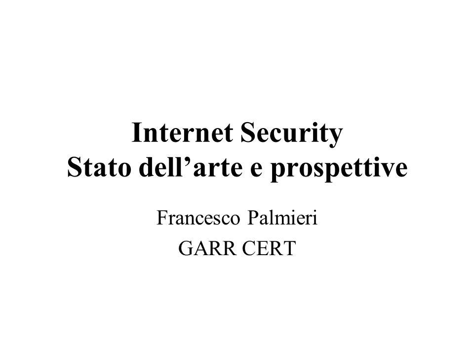 Internet Security Stato dellarte e prospettive Francesco Palmieri GARR CERT