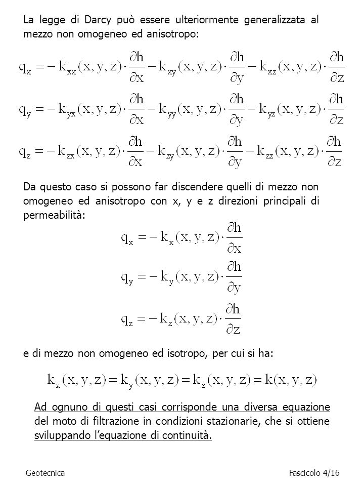 La legge di Darcy può essere ulteriormente generalizzata al mezzo non omogeneo ed anisotropo: Da questo caso si possono far discendere quelli di mezzo