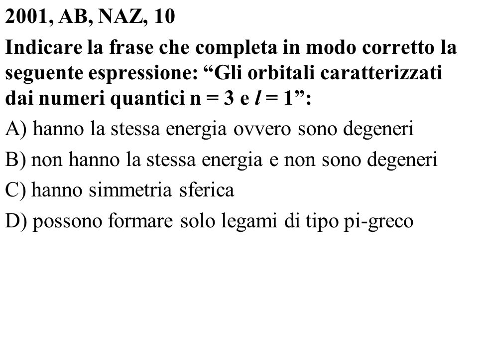 2001, AB, NAZ, 10 Indicare la frase che completa in modo corretto la seguente espressione: Gli orbitali caratterizzati dai numeri quantici n = 3 e l =