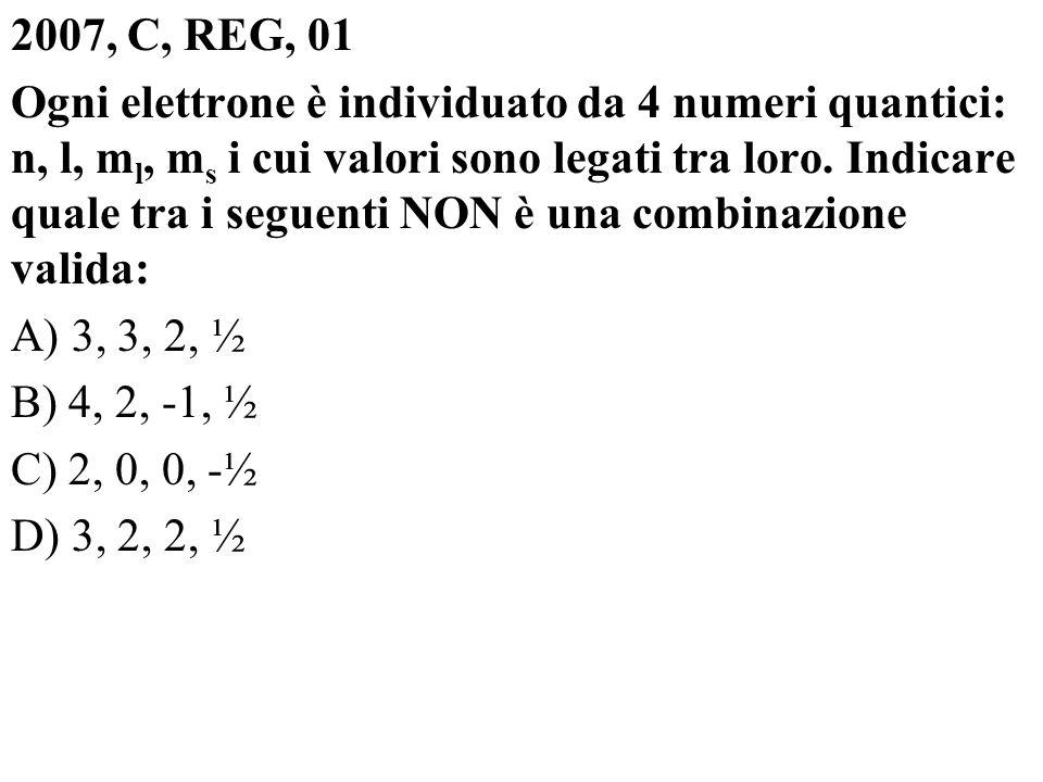 2007, C, REG, 01 Ogni elettrone è individuato da 4 numeri quantici: n, l, m l, m s i cui valori sono legati tra loro. Indicare quale tra i seguenti NO