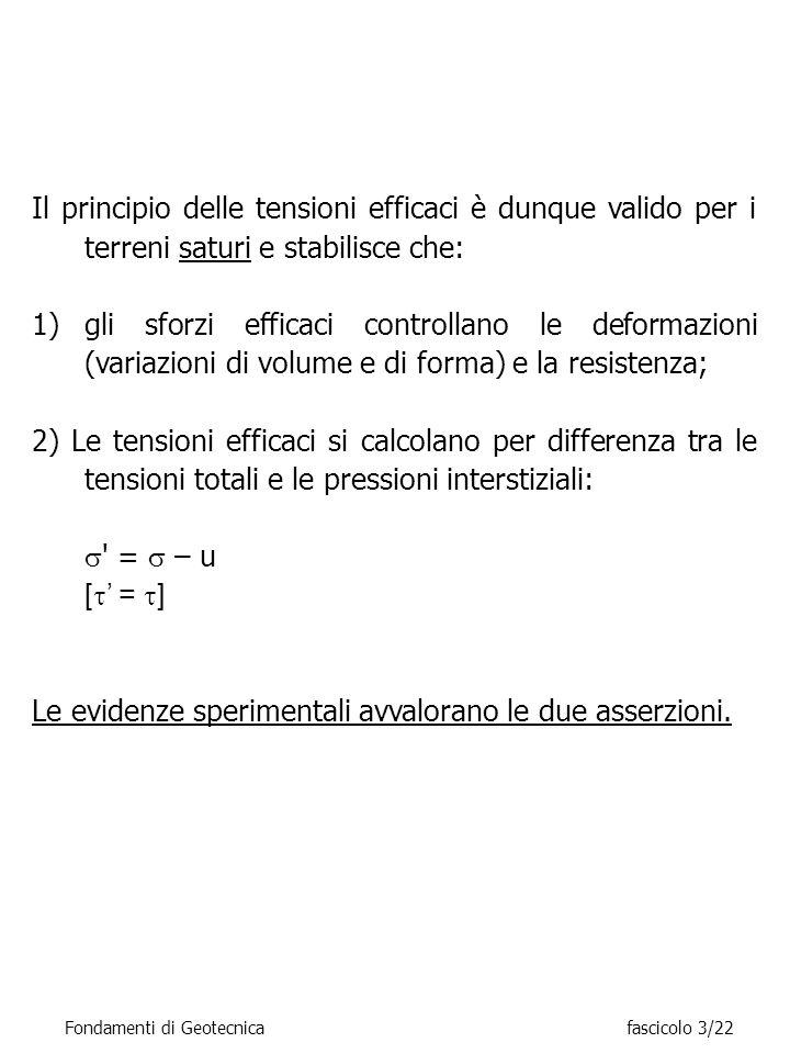 Il principio delle tensioni efficaci è dunque valido per i terreni saturi e stabilisce che: 1)gli sforzi efficaci controllano le deformazioni (variazi